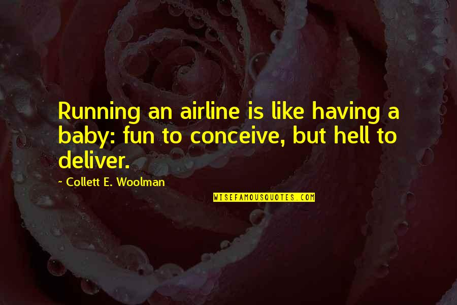 Conceive Quotes By Collett E. Woolman: Running an airline is like having a baby: