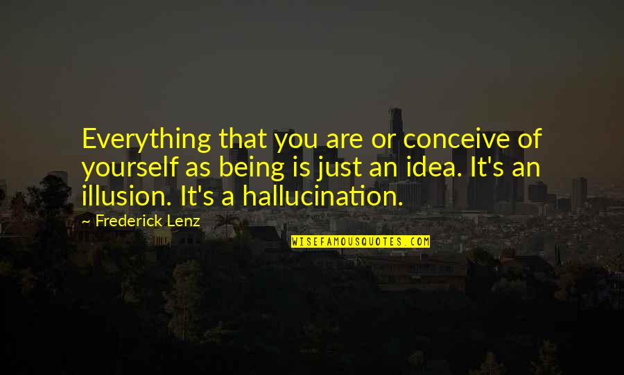 Conceive Quotes By Frederick Lenz: Everything that you are or conceive of yourself
