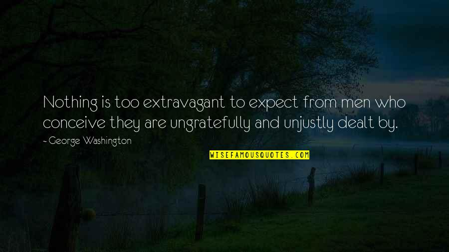 Conceive Quotes By George Washington: Nothing is too extravagant to expect from men
