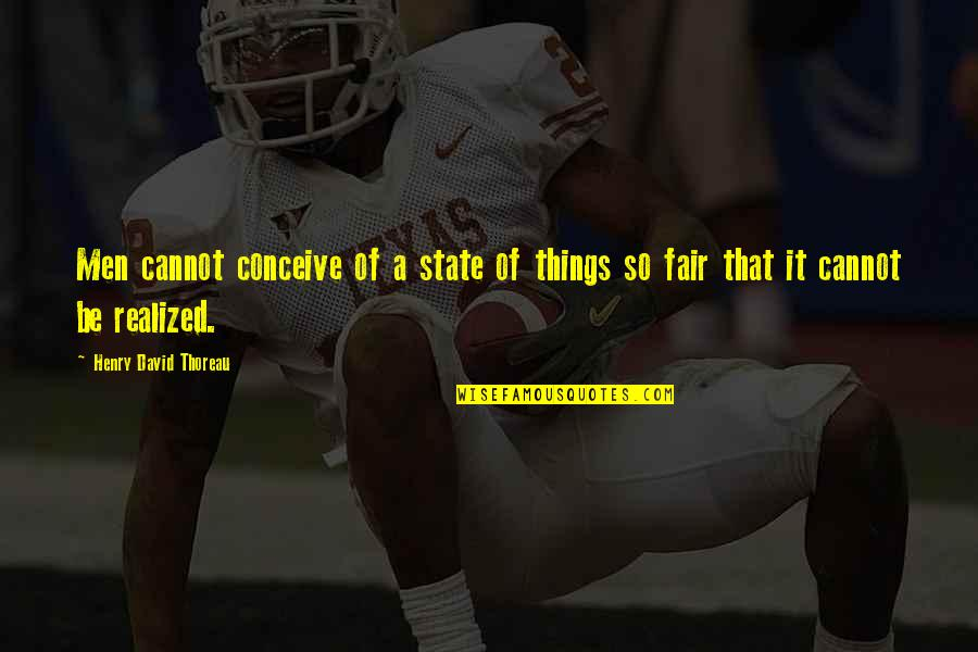 Conceive Quotes By Henry David Thoreau: Men cannot conceive of a state of things