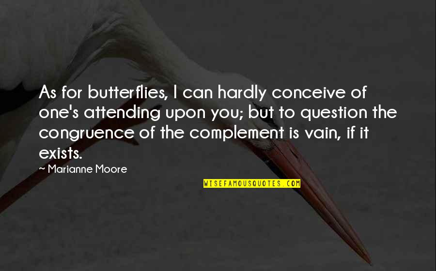 Conceive Quotes By Marianne Moore: As for butterflies, I can hardly conceive of