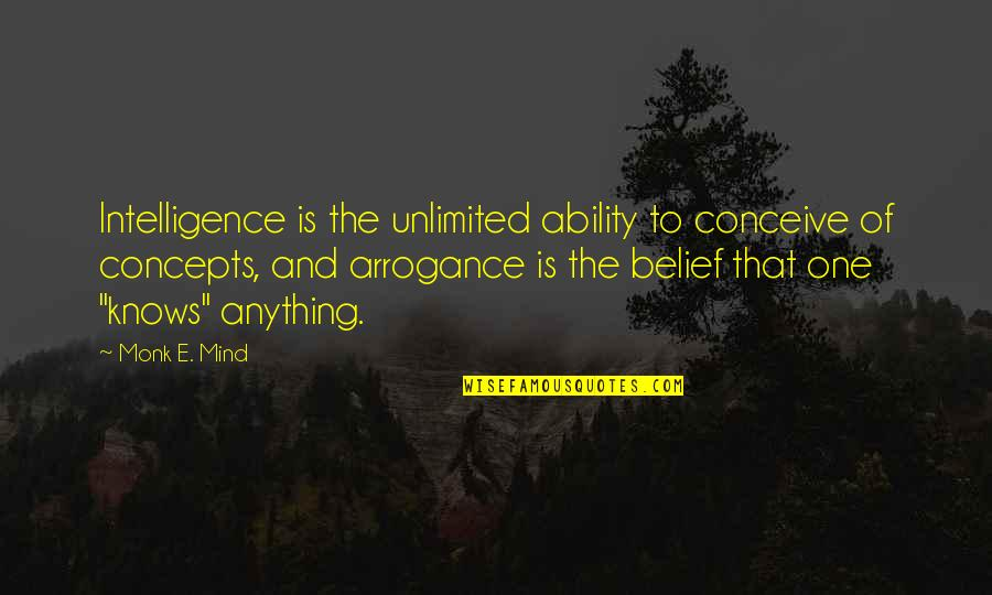 Conceive Quotes By Monk E. Mind: Intelligence is the unlimited ability to conceive of