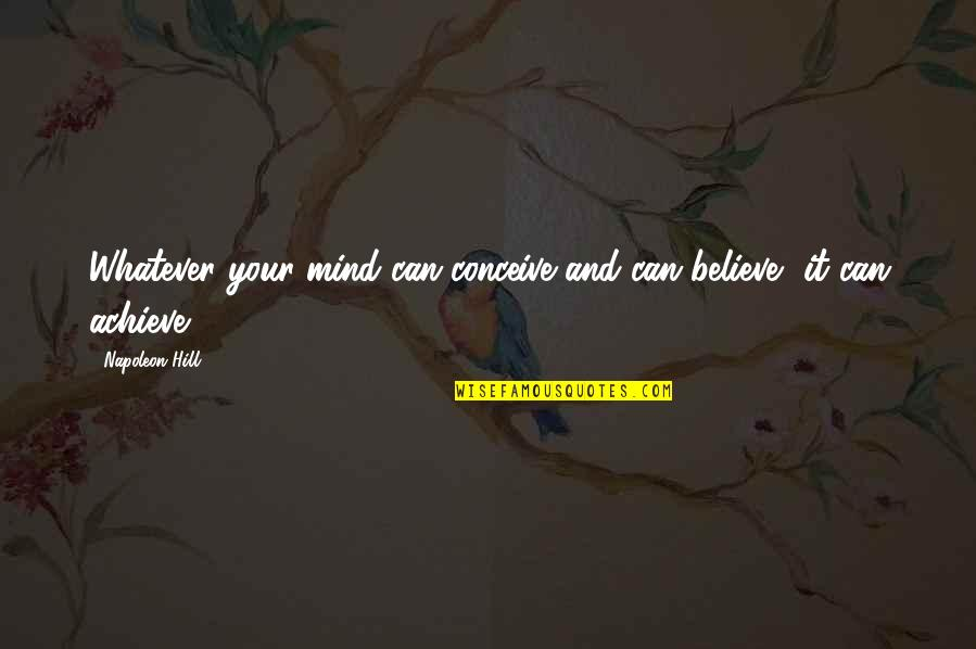 Conceive Quotes By Napoleon Hill: Whatever your mind can conceive and can believe,