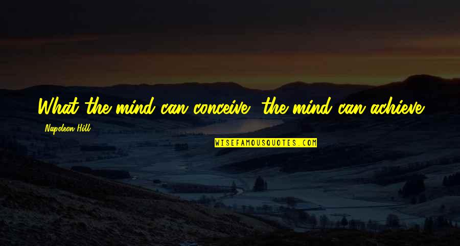 Conceive Quotes By Napoleon Hill: What the mind can conceive, the mind can