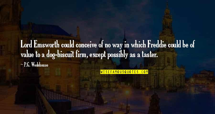 Conceive Quotes By P.G. Wodehouse: Lord Emsworth could conceive of no way in