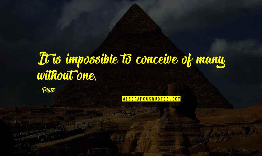 Conceive Quotes By Plato: It is impossible to conceive of many without