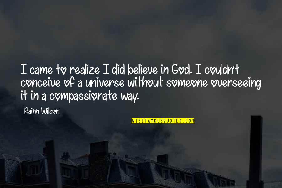 Conceive Quotes By Rainn Wilson: I came to realize I did believe in