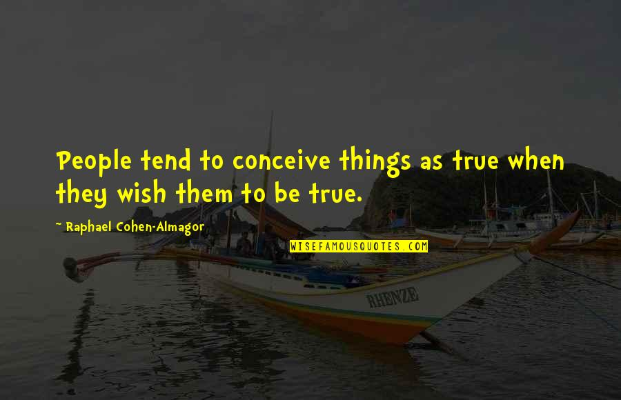 Conceive Quotes By Raphael Cohen-Almagor: People tend to conceive things as true when