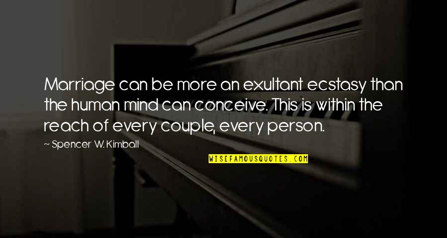Conceive Quotes By Spencer W. Kimball: Marriage can be more an exultant ecstasy than