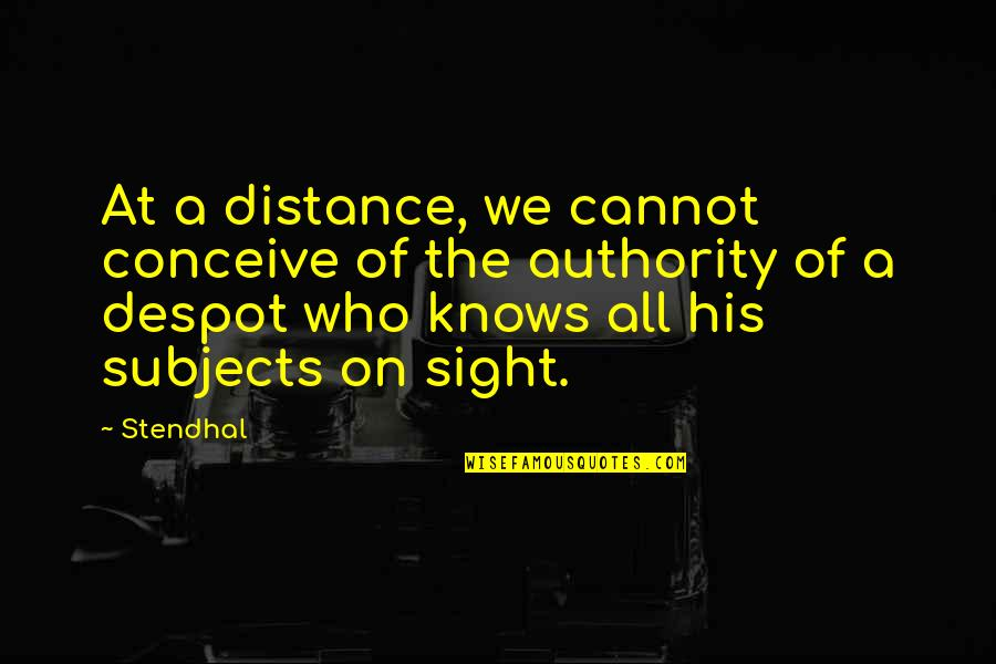 Conceive Quotes By Stendhal: At a distance, we cannot conceive of the