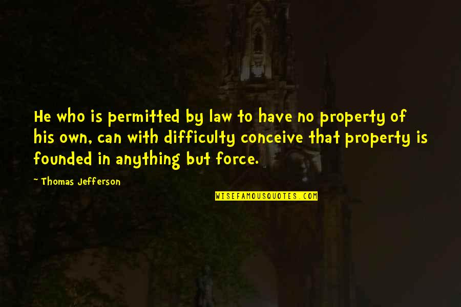 Conceive Quotes By Thomas Jefferson: He who is permitted by law to have