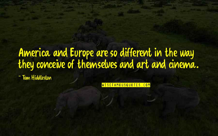 Conceive Quotes By Tom Hiddleston: America and Europe are so different in the