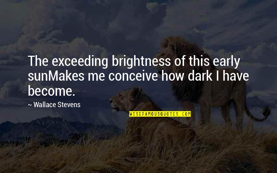 Conceive Quotes By Wallace Stevens: The exceeding brightness of this early sunMakes me