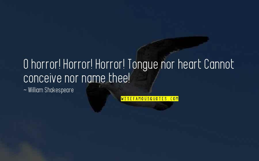 Conceive Quotes By William Shakespeare: O horror! Horror! Horror! Tongue nor heart Cannot