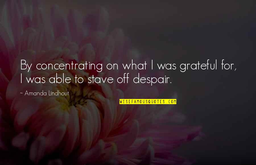 Concentrating Quotes By Amanda Lindhout: By concentrating on what I was grateful for,
