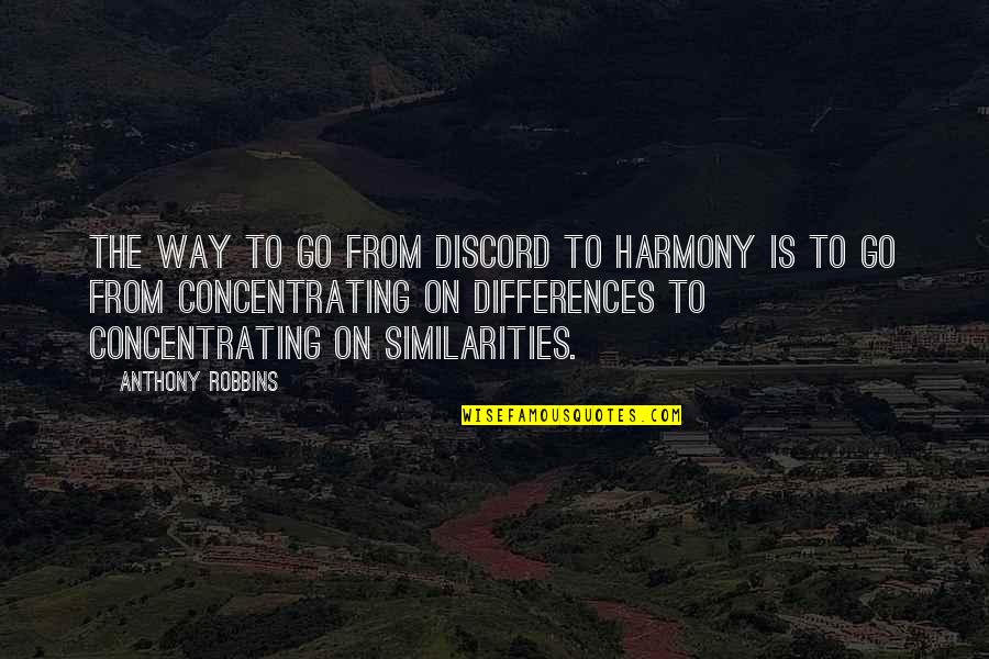 Concentrating Quotes By Anthony Robbins: The way to go from discord to harmony