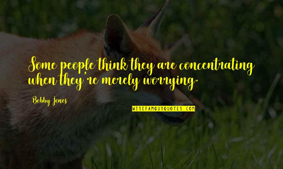 Concentrating Quotes By Bobby Jones: Some people think they are concentrating when they're