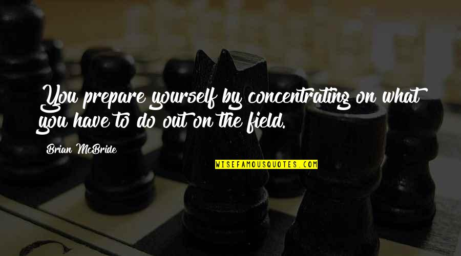 Concentrating Quotes By Brian McBride: You prepare yourself by concentrating on what you