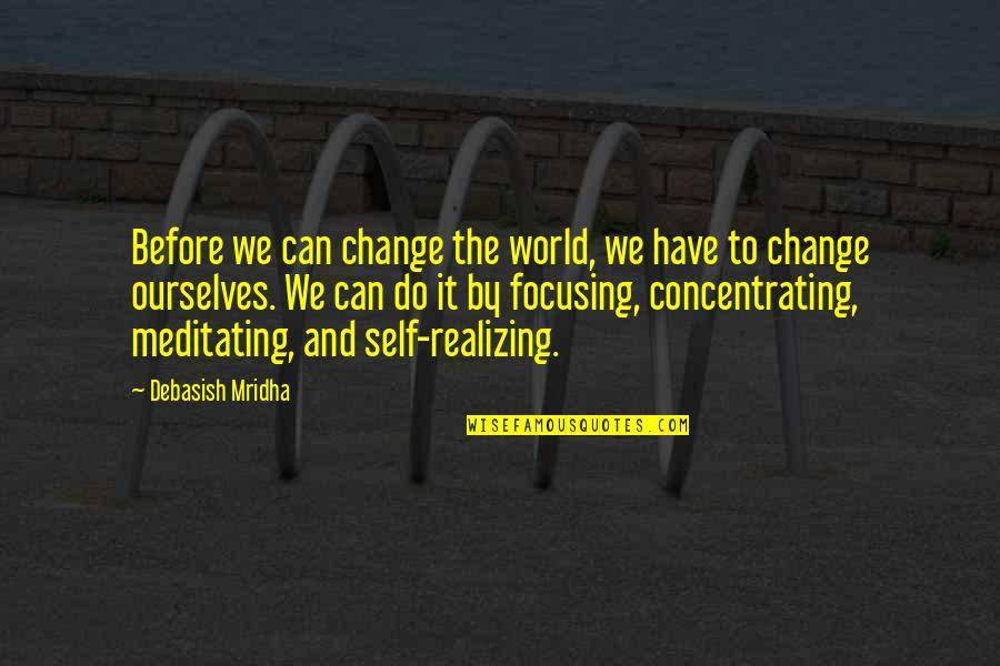 Concentrating Quotes By Debasish Mridha: Before we can change the world, we have
