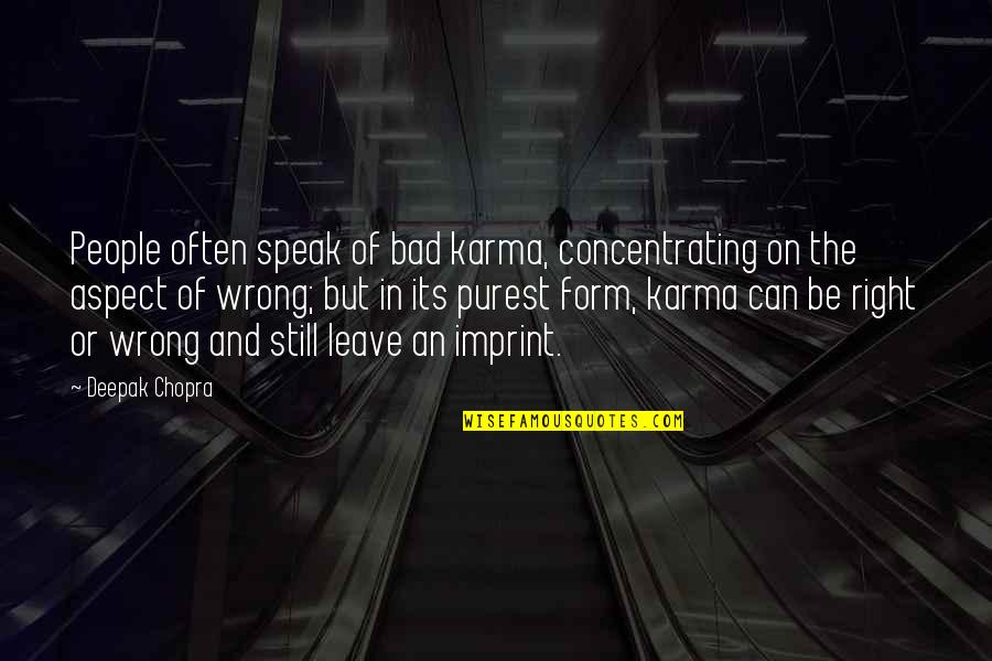 Concentrating Quotes By Deepak Chopra: People often speak of bad karma, concentrating on