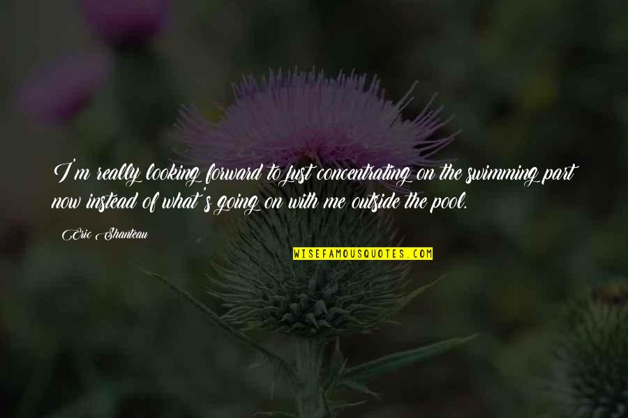 Concentrating Quotes By Eric Shanteau: I'm really looking forward to just concentrating on