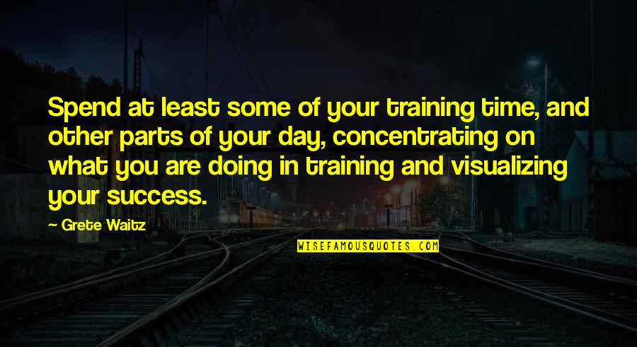 Concentrating Quotes By Grete Waitz: Spend at least some of your training time,