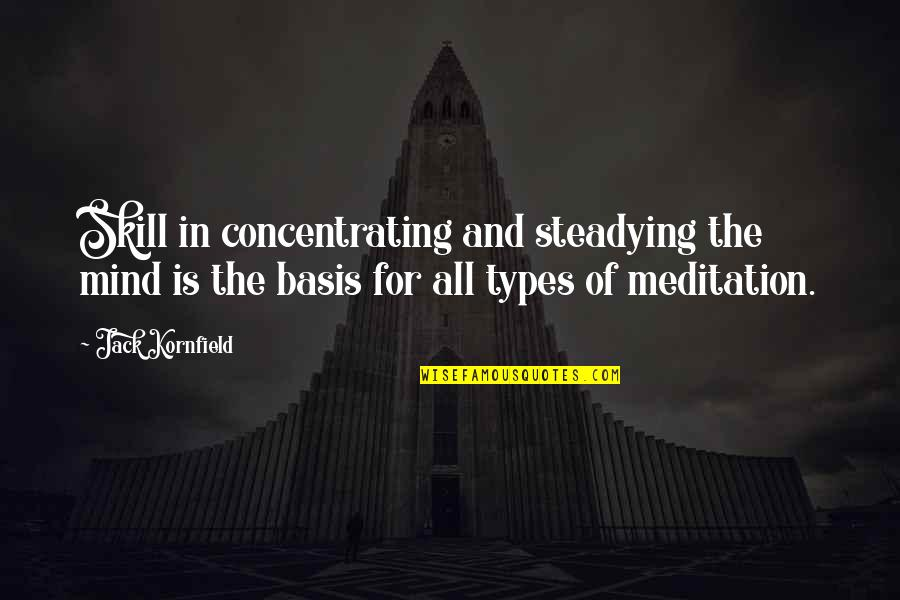 Concentrating Quotes By Jack Kornfield: Skill in concentrating and steadying the mind is