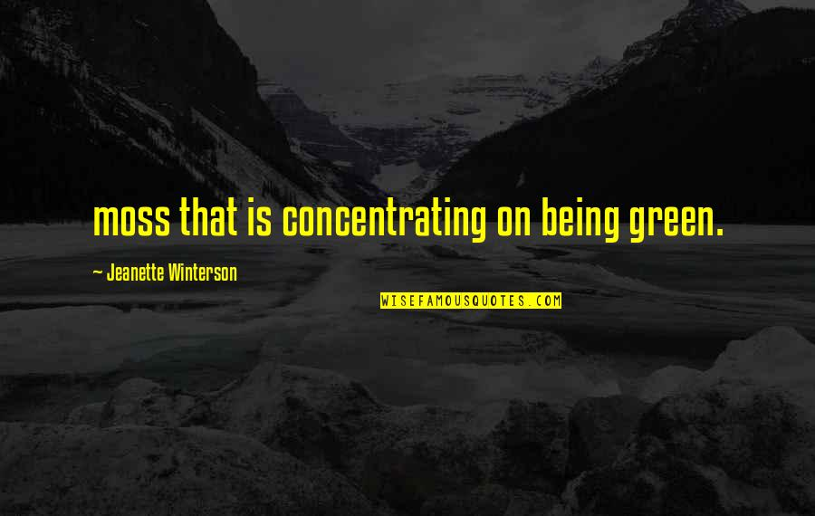 Concentrating Quotes By Jeanette Winterson: moss that is concentrating on being green.