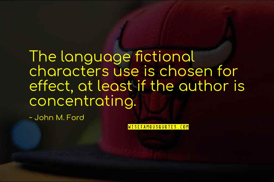 Concentrating Quotes By John M. Ford: The language fictional characters use is chosen for