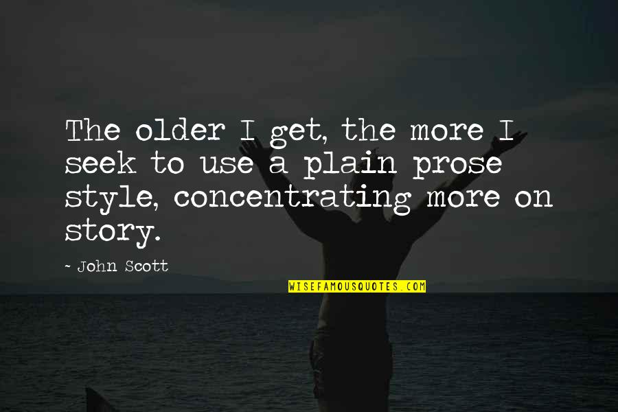 Concentrating Quotes By John Scott: The older I get, the more I seek