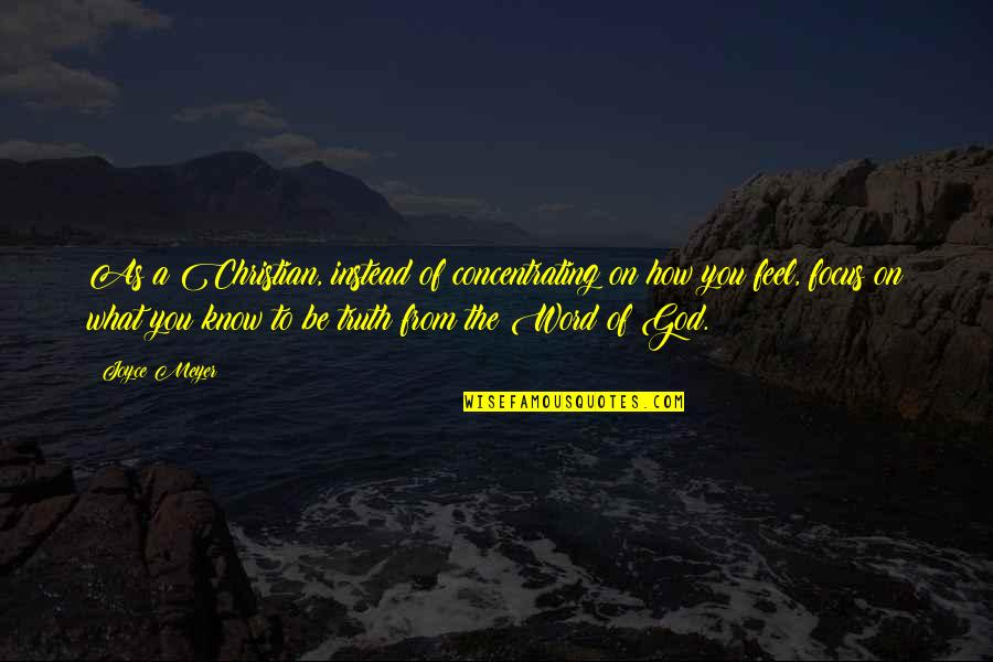 Concentrating Quotes By Joyce Meyer: As a Christian, instead of concentrating on how