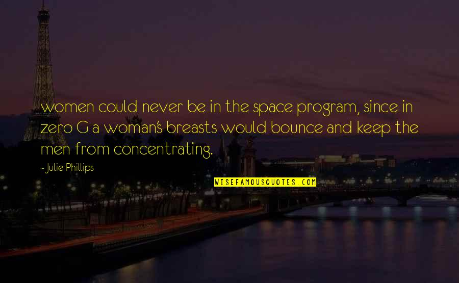 Concentrating Quotes By Julie Phillips: women could never be in the space program,
