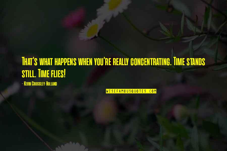 Concentrating Quotes By Kevin Crossley-Holland: That's what happens when you're really concentrating. Time