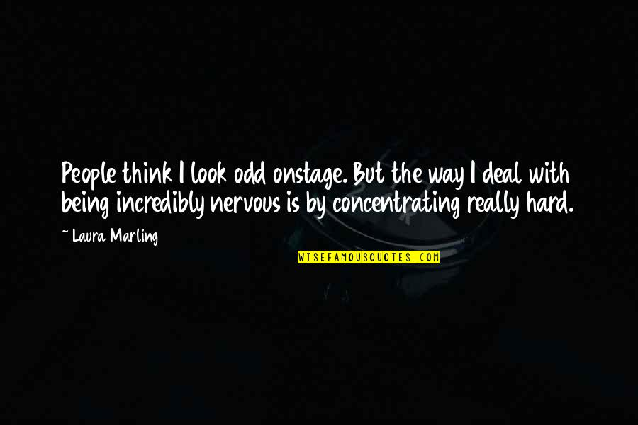 Concentrating Quotes By Laura Marling: People think I look odd onstage. But the