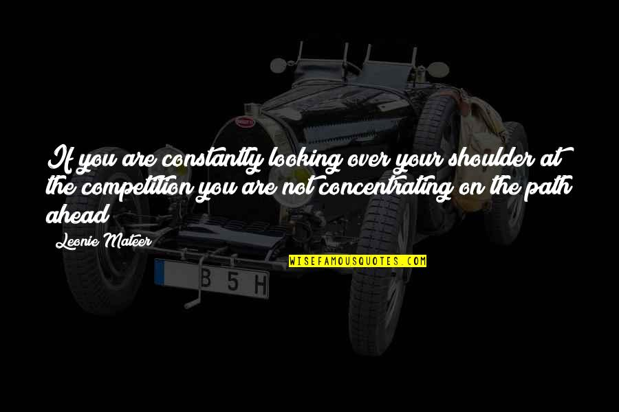 Concentrating Quotes By Leonie Mateer: If you are constantly looking over your shoulder