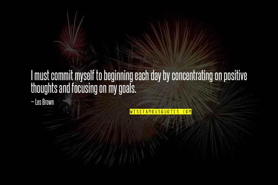 Concentrating Quotes By Les Brown: I must commit myself to beginning each day