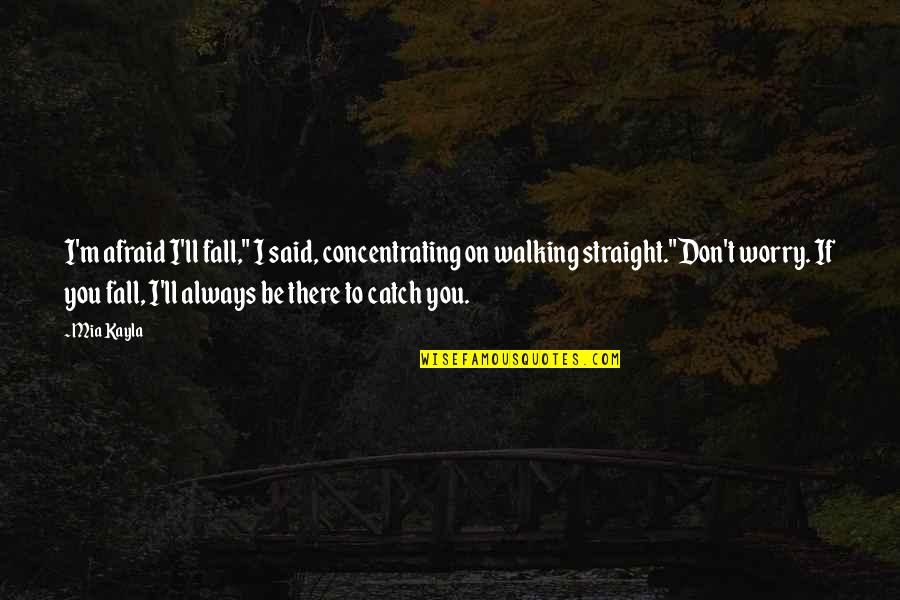 """Concentrating Quotes By Mia Kayla: I'm afraid I'll fall,"""" I said, concentrating on"""