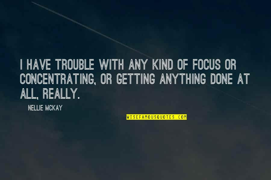 Concentrating Quotes By Nellie McKay: I have trouble with any kind of focus