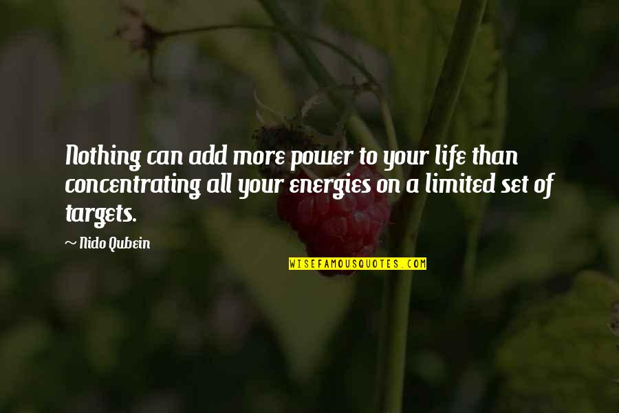Concentrating Quotes By Nido Qubein: Nothing can add more power to your life