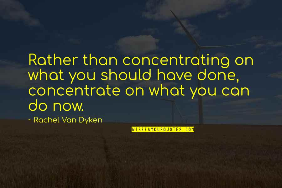 Concentrating Quotes By Rachel Van Dyken: Rather than concentrating on what you should have