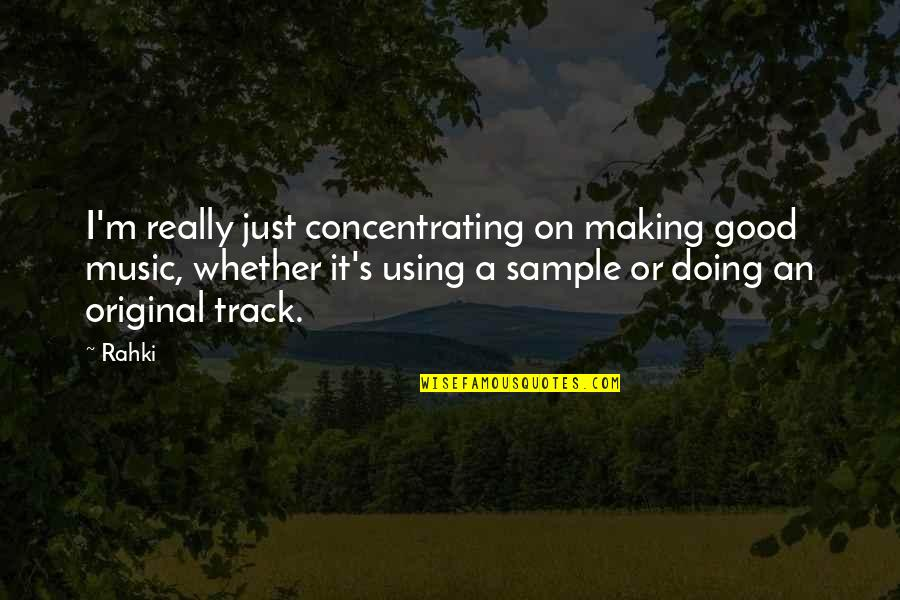 Concentrating Quotes By Rahki: I'm really just concentrating on making good music,