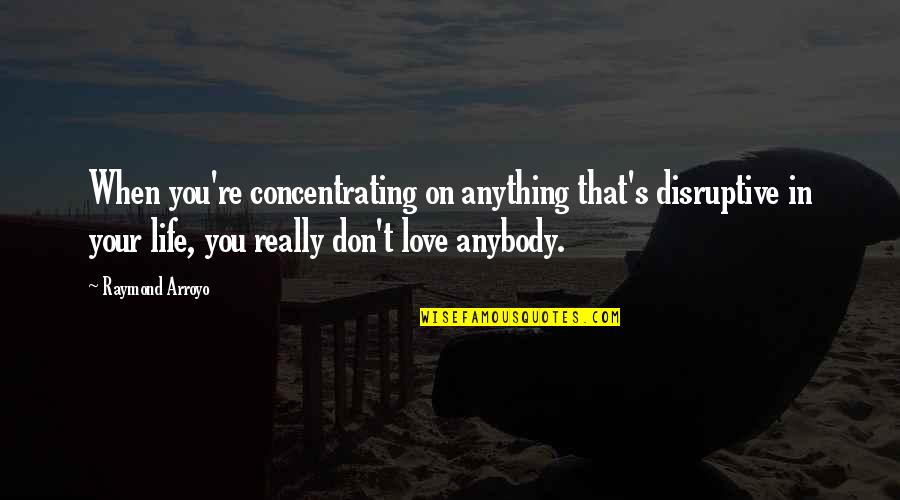 Concentrating Quotes By Raymond Arroyo: When you're concentrating on anything that's disruptive in