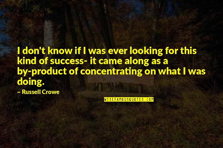 Concentrating Quotes By Russell Crowe: I don't know if I was ever looking