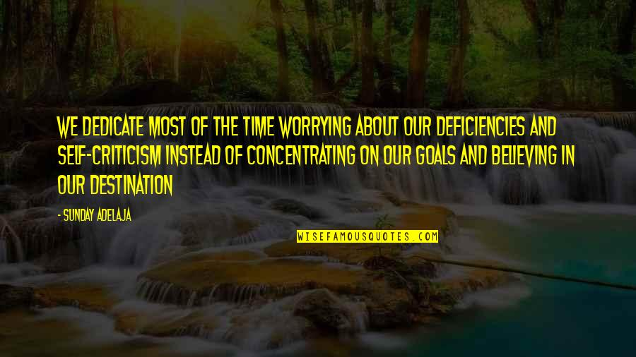 Concentrating Quotes By Sunday Adelaja: We dedicate most of the time worrying about