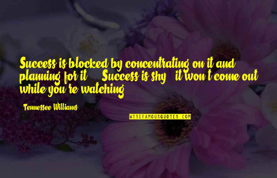 Concentrating Quotes By Tennessee Williams: Success is blocked by concentrating on it and