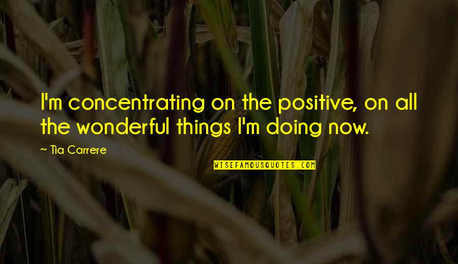 Concentrating Quotes By Tia Carrere: I'm concentrating on the positive, on all the