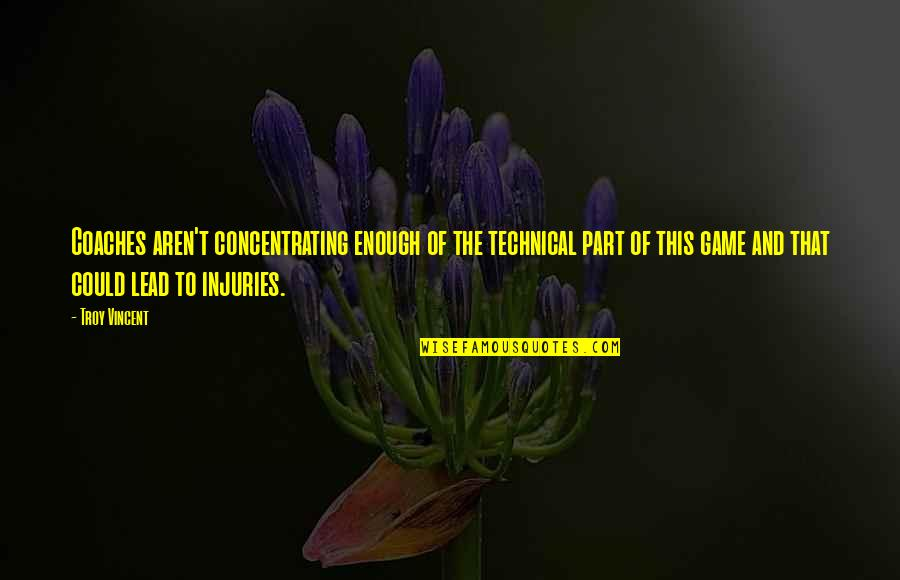 Concentrating Quotes By Troy Vincent: Coaches aren't concentrating enough of the technical part