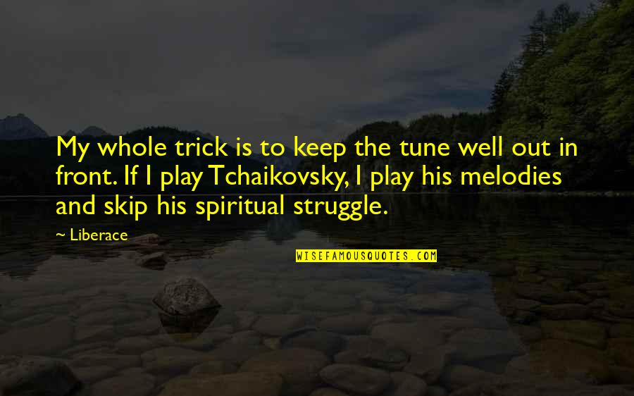 Concentration Camps In Night Quotes By Liberace: My whole trick is to keep the tune