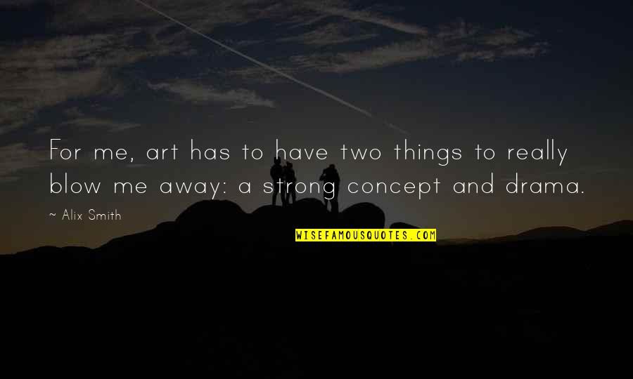 Concept Art Quotes By Alix Smith: For me, art has to have two things