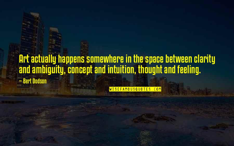 Concept Art Quotes By Bert Dodson: Art actually happens somewhere in the space between